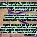 """Something I see frequently in our practice, this concept of an ex now wanting to be friends. I'm not a fan of this tactic for several reasons. Unless you are long past the ex and it happens organically, this """"let's be friends routine"""" is disingenuous, toxic, and often painful for you. Most are seeking to keep the BEST of you without contributing to your life in a manner you deserve; the same parts of you they couldn't handle/appreciate/or value when WITH you. Why do they need your gifts now when they had such a challenging time with them in a relationship? Or was it that they want those gifts without any responsibility, reciprocity, commitment or loyalty? None of this meets the test of friendship on ANY LEVEL!"""