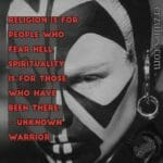 Spirituality is for those who have been through hell. Truth! Ase!